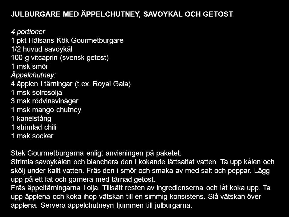 JULBURGARE MED ÄPPELCHUTNEY, SAVOYKÅL OCH GETOST 4 portioner 1 pkt Hälsans Kök Gourmetburgare 1/2 huvud savoykål 100 g vitcaprin (svensk getost) 1 msk smör Äppelchutney: 4 äpplen i tärningar (t.ex.