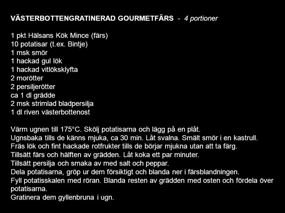 VÄSTERBOTTENGRATINERAD GOURMETFÄRS - 4 portioner 1 pkt Hälsans Kök Mince (färs) 10 potatisar (t.ex.