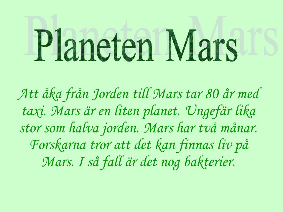 Att åka från Jorden till Mars tar 80 år med taxi.Mars är en liten planet.