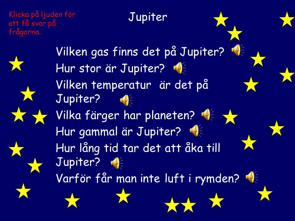 Jupiter Vilken gas finns det på Jupiter.Hur stor är Jupiter.