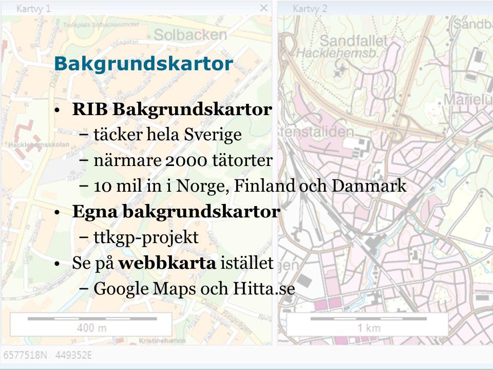 Bakgrundskartor RIB Bakgrundskartor – täcker hela Sverige – närmare 2000 tätorter – 10 mil in i Norge, Finland och Danmark Egna bakgrundskartor – ttkgp-projekt Se på webbkarta istället – Google Maps och Hitta.se