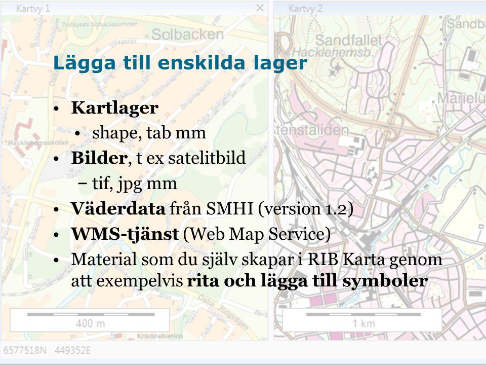 Lägga till enskilda lager Kartlager shape, tab mm Bilder, t ex satelitbild – tif, jpg mm Väderdata från SMHI (version 1.2) WMS-tjänst (Web Map Service) Material som du själv skapar i RIB Karta genom att exempelvis rita och lägga till symboler