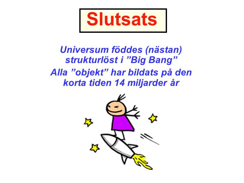 """Slutsats Universum föddes (nästan) strukturlöst i """"Big Bang"""" Alla """"objekt"""" har bildats på den korta tiden 14 miljarder år"""