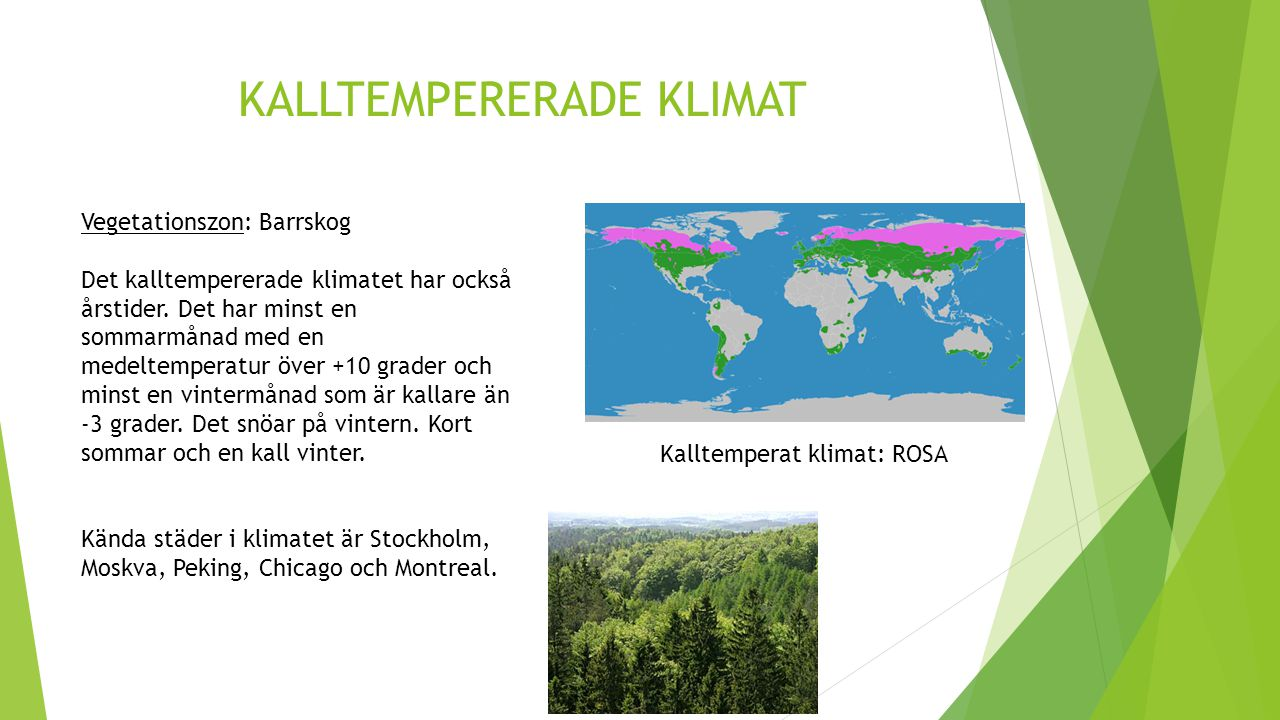 KALLTEMPERERADE KLIMAT Kalltemperat klimat: ROSA Vegetationszon: Barrskog Det kalltempererade klimatet har också årstider. Det har minst en sommarmåna
