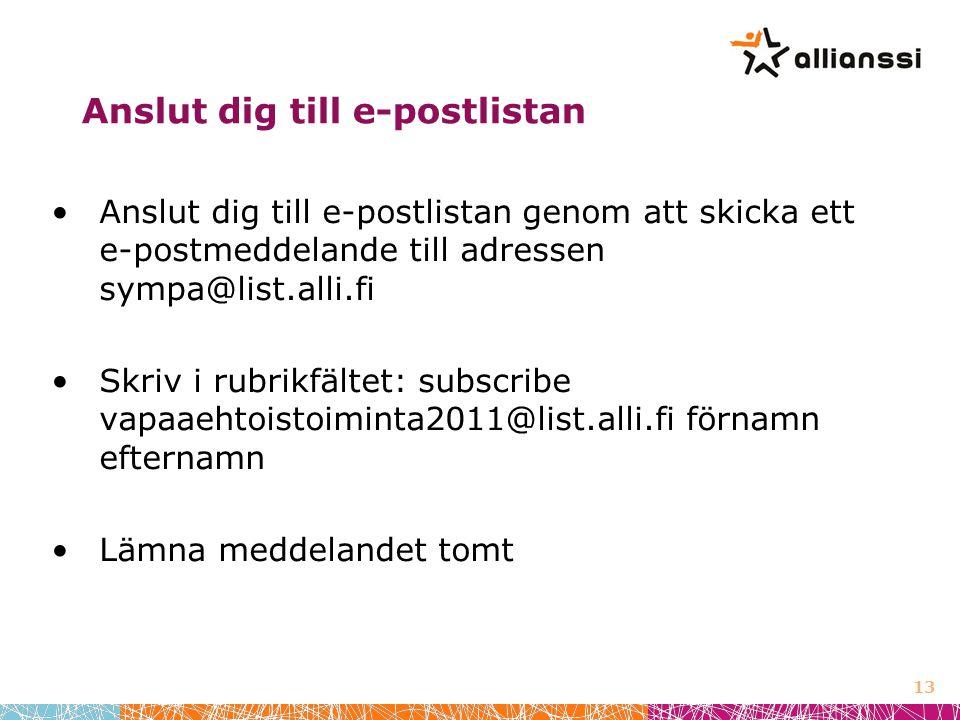 Anslut dig till e-postlistan Anslut dig till e-postlistan genom att skicka ett e-postmeddelande till adressen sympa@list.alli.fi Skriv i rubrikfältet: subscribe vapaaehtoistoiminta2011@list.alli.fi förnamn efternamn Lämna meddelandet tomt 13