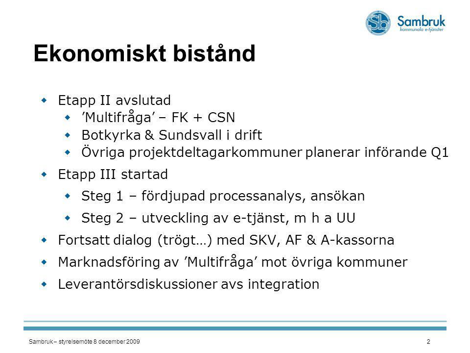 Sambruk – styrelsemöte 8 december 20092 Ekonomiskt bistånd  Etapp II avslutad  'Multifråga' – FK + CSN  Botkyrka & Sundsvall i drift  Övriga proje
