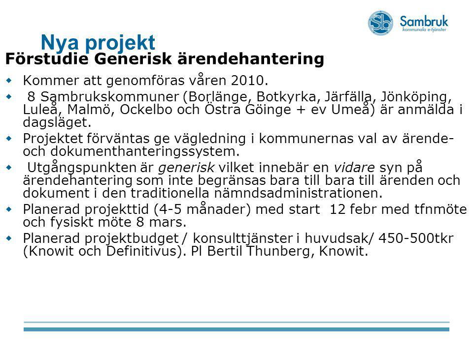 Nya projekt Förstudie Generisk ärendehantering  Kommer att genomföras våren 2010.  8 Sambrukskommuner (Borlänge, Botkyrka, Järfälla, Jönköping, Lule