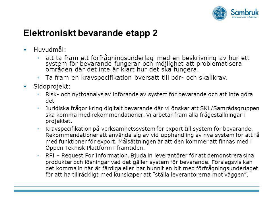 Elektroniskt bevarande etapp 2  Huvudmål:  att ta fram ett förfrågningsunderlag med en beskrivning av hur ett system för bevarande fungerar och möjl