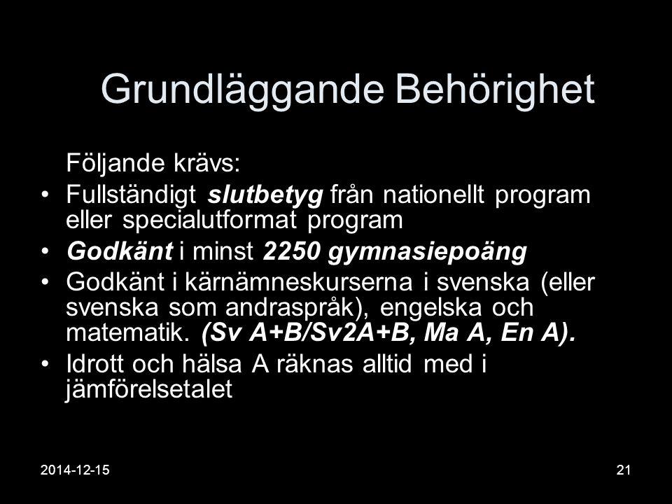2014-12-1521 Grundläggande Behörighet Följande krävs: Fullständigt slutbetyg från nationellt program eller specialutformat program Godkänt i minst 2250 gymnasiepoäng Godkänt i kärnämneskurserna i svenska (eller svenska som andraspråk), engelska och matematik.
