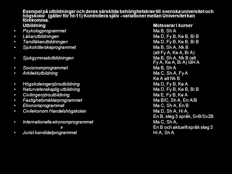 Exempel på utbildningar och deras särskilda behörighetskrav till svenska universitet och högskolor (gäller för ht-11) Kontrollera själv –variationer m