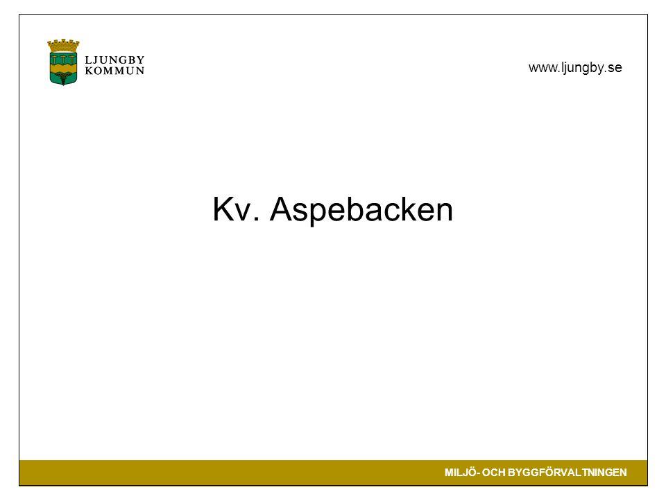 MILJÖ- OCH BYGGFÖRVALTNINGEN www.ljungby.se Kv. Aspebacken