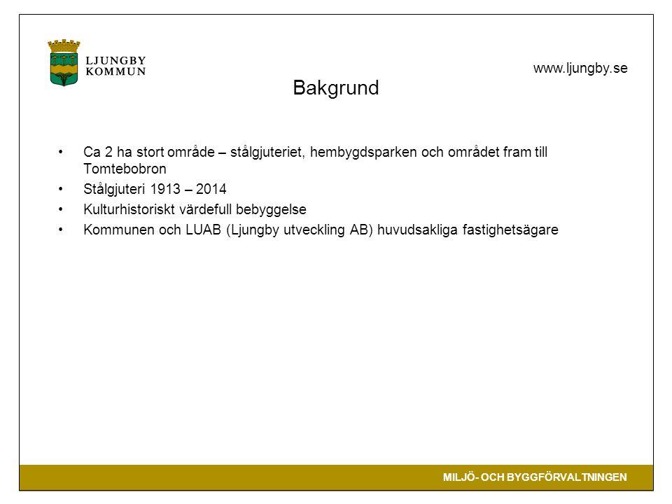 MILJÖ- OCH BYGGFÖRVALTNINGEN www.ljungby.se Bakgrund Ca 2 ha stort område – stålgjuteriet, hembygdsparken och området fram till Tomtebobron Stålgjuteri 1913 – 2014 Kulturhistoriskt värdefull bebyggelse Kommunen och LUAB (Ljungby utveckling AB) huvudsakliga fastighetsägare