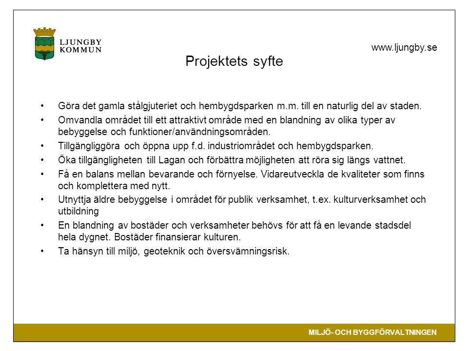 MILJÖ- OCH BYGGFÖRVALTNINGEN www.ljungby.se Processen Medborgardialog höst 2013, vår och höst 2014, vår 2015 Arkitektuppdrag –Idéer och skisser för gestaltning och utformning –Två arkitektkontor – BSV och Tyréns –Utställning vintern 2014/2015 –Ingen vinnare – plocka russinen ur kakan Planläggning av området – genom planprogram och detaljplaner