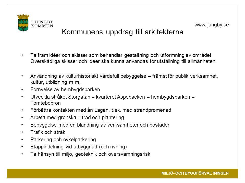 MILJÖ- OCH BYGGFÖRVALTNINGEN www.ljungby.se Kommunens uppdrag till arkitekterna Ta fram idéer och skisser som behandlar gestaltning och utformning av området.