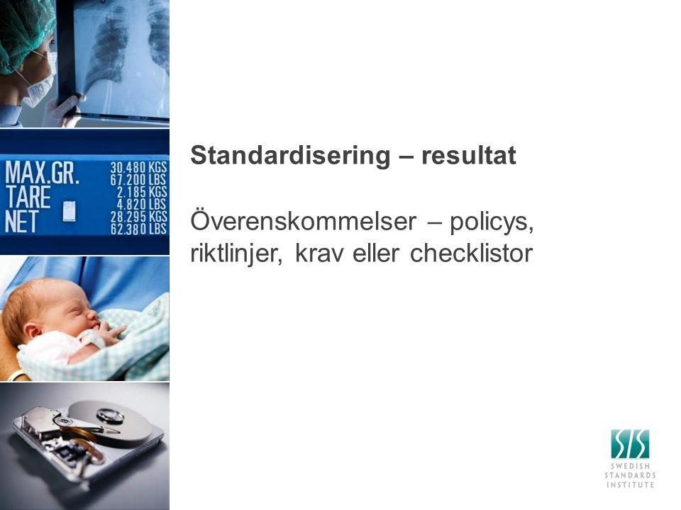 2014-12-15 Standardisering – resultat Överenskommelser – policys, riktlinjer, krav eller checklistor