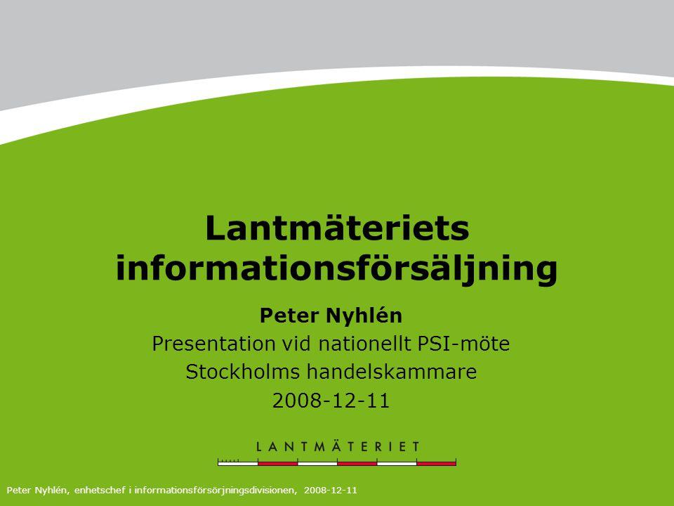 Lantmäteriets informationsförsäljning Peter Nyhlén Presentation vid nationellt PSI-möte Stockholms handelskammare 2008-12-11 Peter Nyhlén, enhetschef