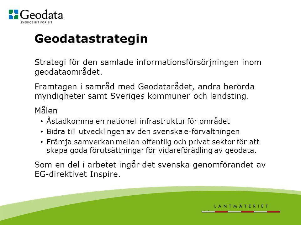 Geodatastrategin Strategi för den samlade informationsförsörjningen inom geodataområdet. Framtagen i samråd med Geodatarådet, andra berörda myndighete