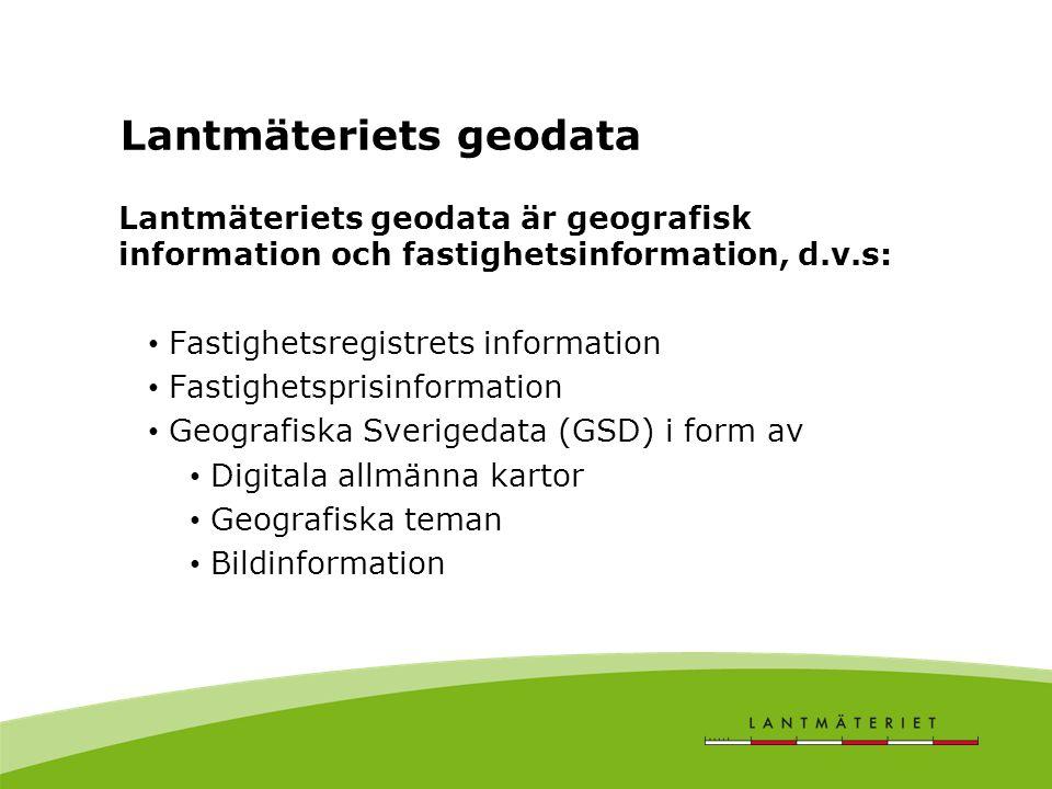 Lantmäteriets geodata Fastighetsregistrets information Fastighetsprisinformation Geografiska Sverigedata (GSD) i form av Digitala allmänna kartor Geog