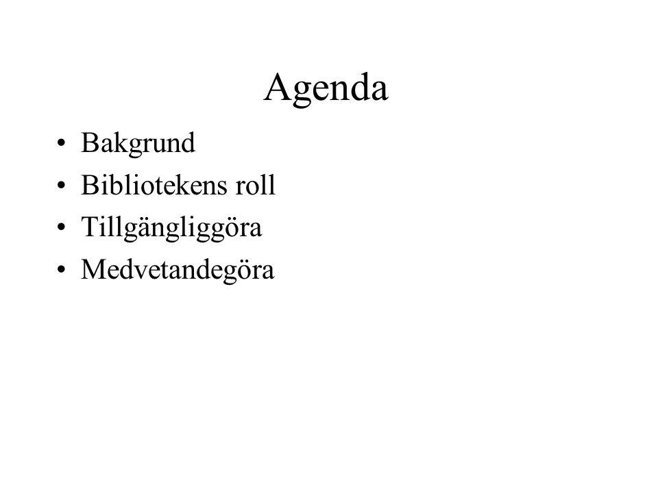 Agenda Bakgrund Bibliotekens roll Tillgängliggöra Medvetandegöra