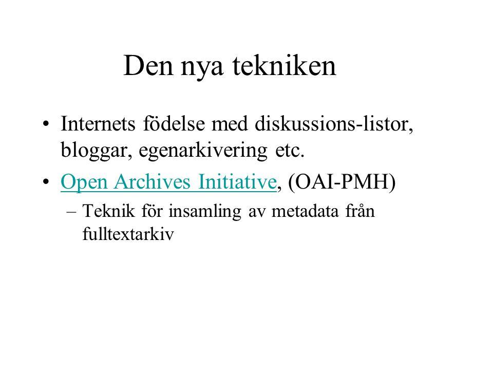 Den nya tekniken Internets födelse med diskussions-listor, bloggar, egenarkivering etc.