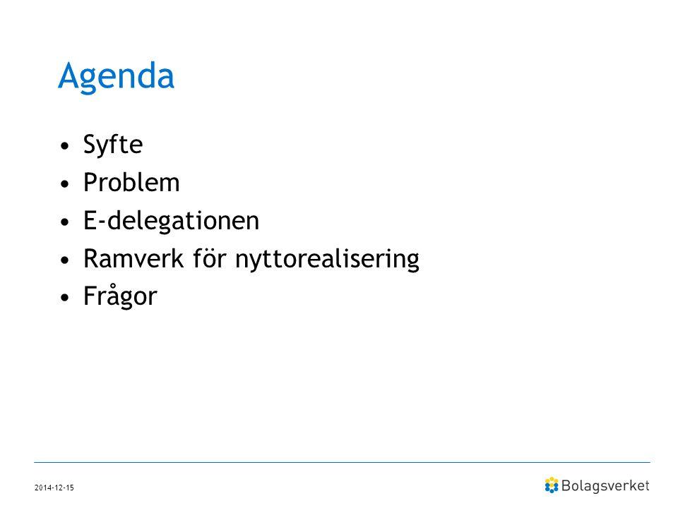 Agenda Syfte Problem E-delegationen Ramverk för nyttorealisering Frågor 2014-12-15