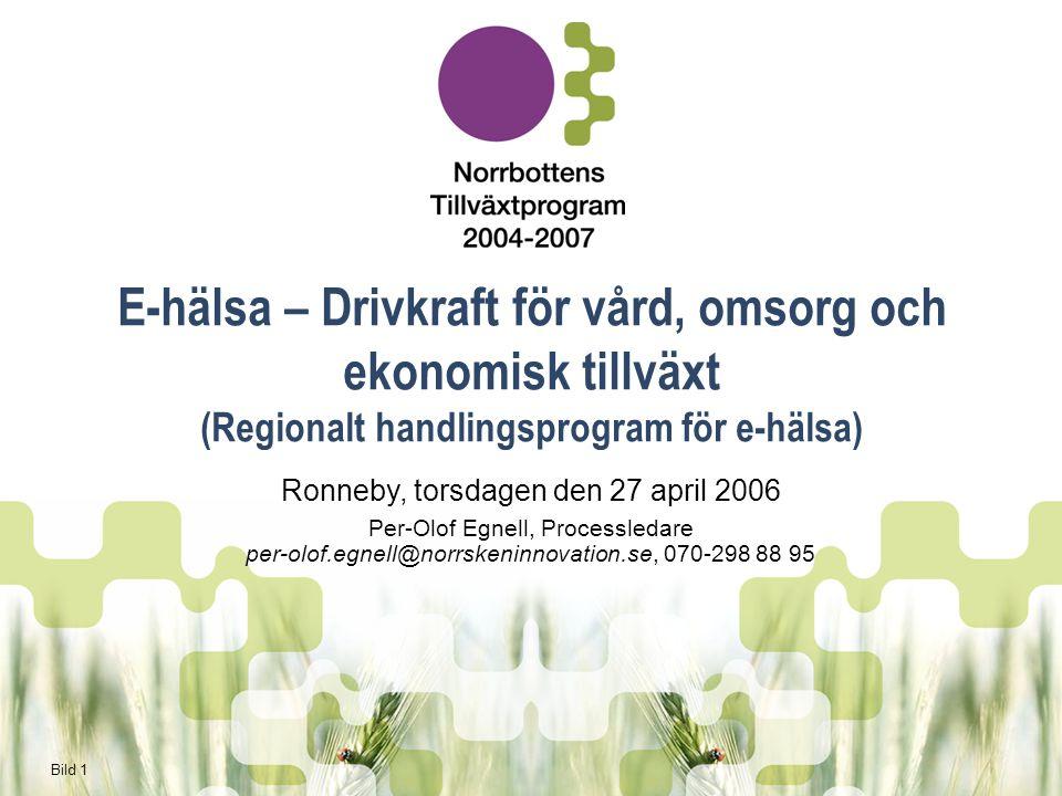 Bild 1 E-hälsa – Drivkraft för vård, omsorg och ekonomisk tillväxt (Regionalt handlingsprogram för e-hälsa) Ronneby, torsdagen den 27 april 2006 Per-Olof Egnell, Processledare per-olof.egnell@norrskeninnovation.se, 070-298 88 95