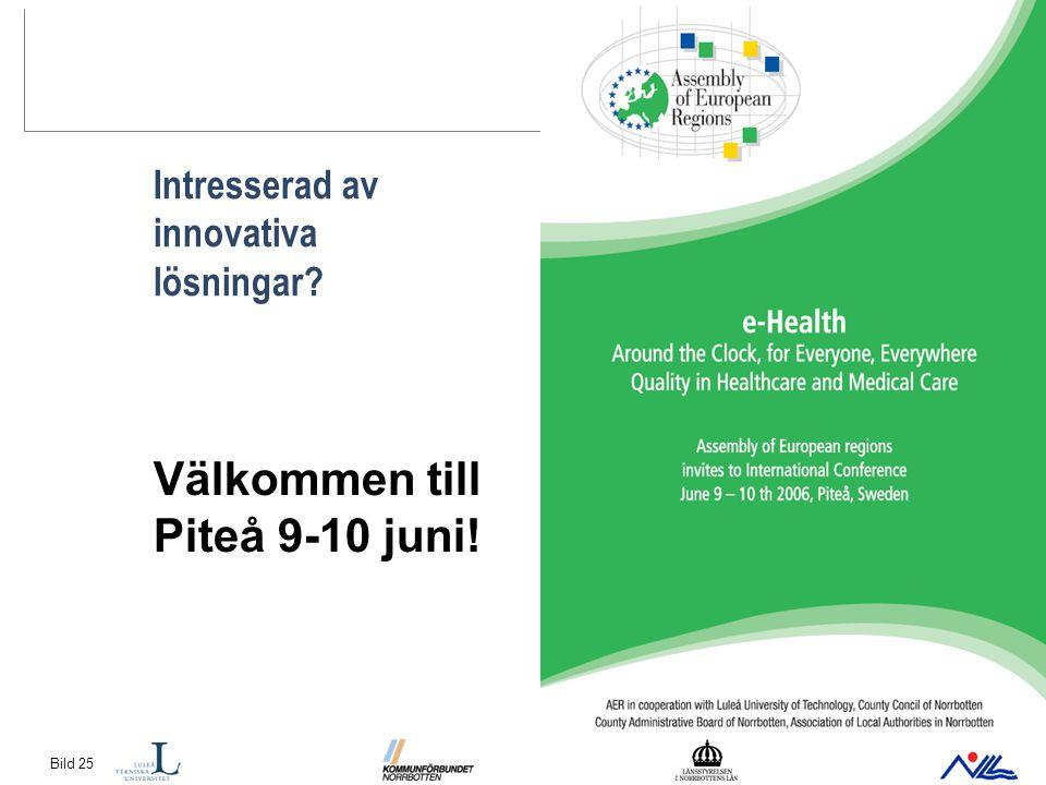 Bild 25 Intresserad av innovativa lösningar Välkommen till Piteå 9-10 juni!