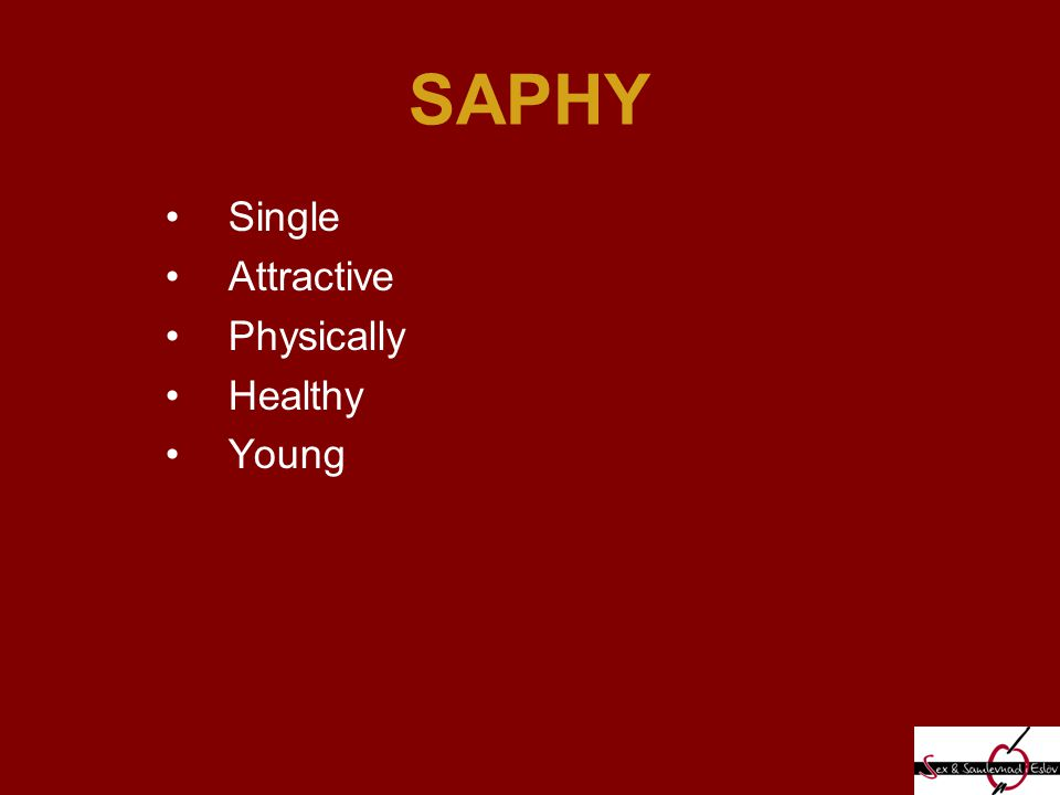 SAPHY Single Attractive Physically Healthy Young
