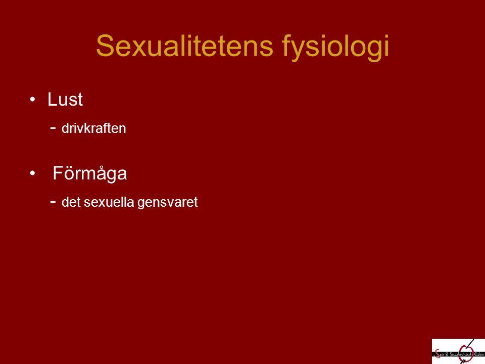 Sexualitetens fysiologi Lust - drivkraften Förmåga - det sexuella gensvaret