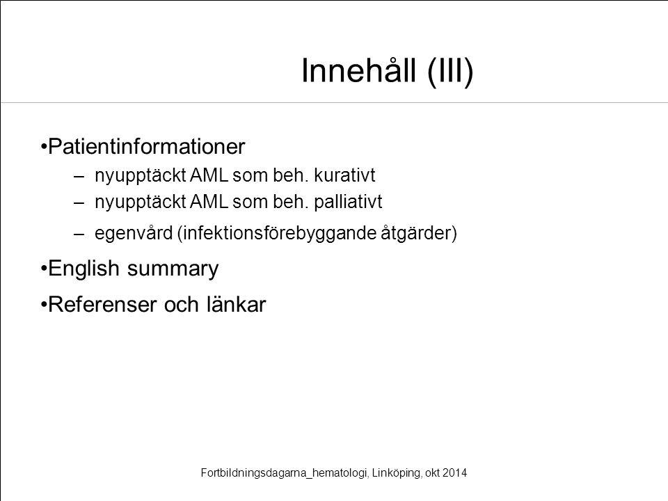 Patientinformationer –nyupptäckt AML som beh. kurativt –nyupptäckt AML som beh. palliativt –egenvård (infektionsförebyggande åtgärder) English summary