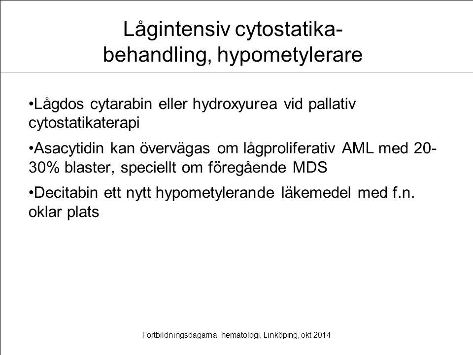 Lågintensiv cytostatika- behandling, hypometylerare Lågdos cytarabin eller hydroxyurea vid pallativ cytostatikaterapi Asacytidin kan övervägas om lågp