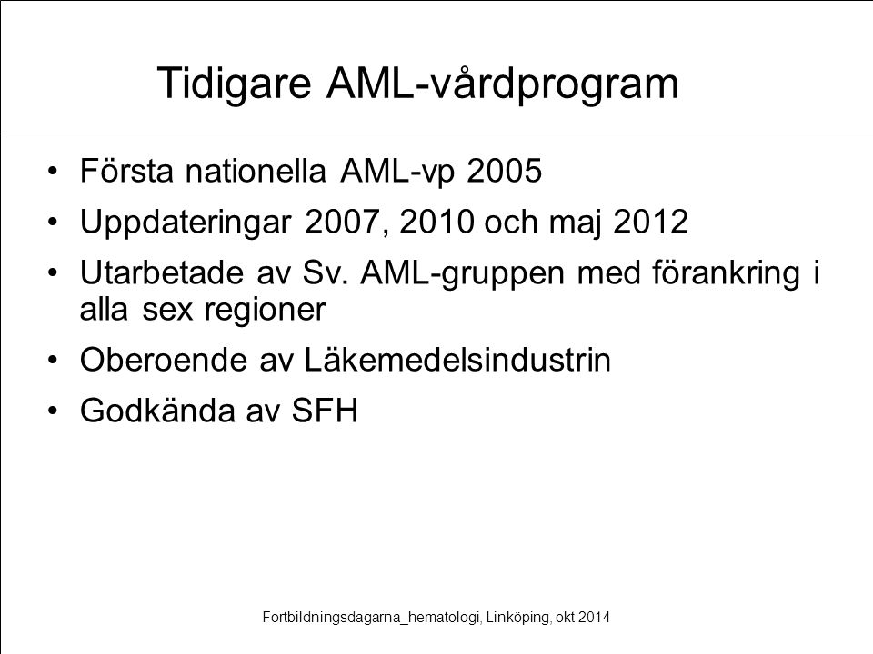 Tidigare AML-vårdprogram Första nationella AML-vp 2005 Uppdateringar 2007, 2010 och maj 2012 Utarbetade av Sv. AML-gruppen med förankring i alla sex r