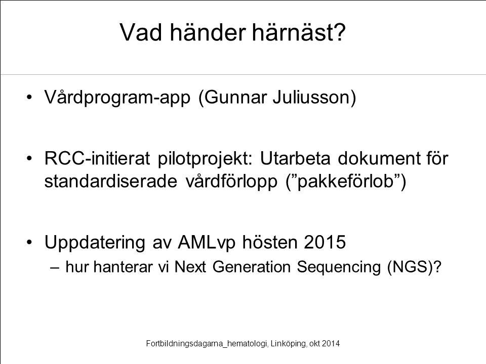 """Vad händer härnäst? Vårdprogram-app (Gunnar Juliusson) RCC-initierat pilotprojekt: Utarbeta dokument för standardiserade vårdförlopp (""""pakkeförlob"""") U"""
