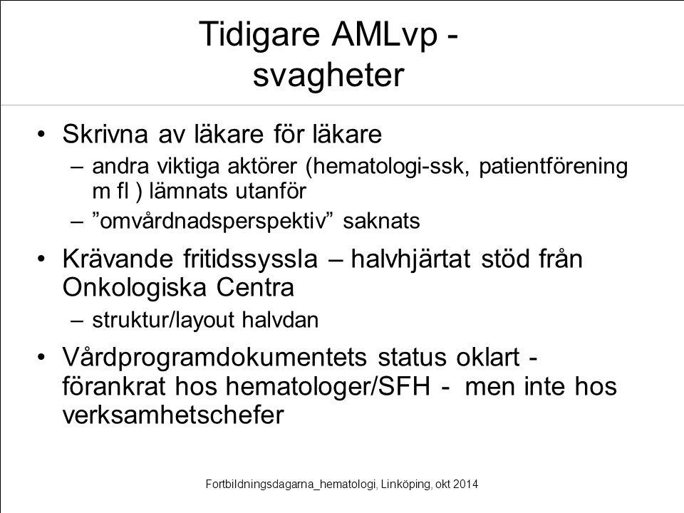 """Tidigare AMLvp - svagheter Skrivna av läkare för läkare –andra viktiga aktörer (hematologi-ssk, patientförening m fl ) lämnats utanför –""""omvårdnadsper"""