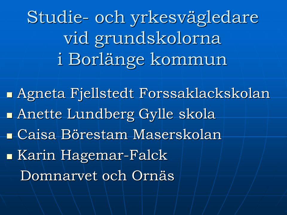 Studie- och yrkesvägledare vid grundskolorna i Borlänge kommun Agneta Fjellstedt Forssaklackskolan Agneta Fjellstedt Forssaklackskolan Anette Lundberg