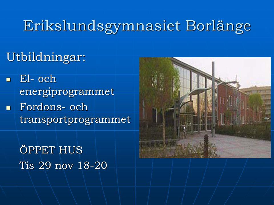 Erikslundsgymnasiet Borlänge Utbildningar: El- och energiprogrammet El- och energiprogrammet Fordons- och transportprogrammet Fordons- och transportpr