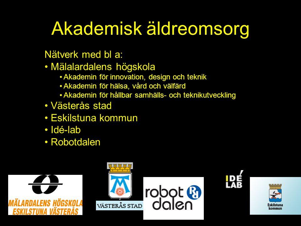Akademisk äldreomsorg Nätverk med bl a: Mälalardalens högskola Akademin för innovation, design och teknik Akademin för hälsa, vård och välfärd Akademi