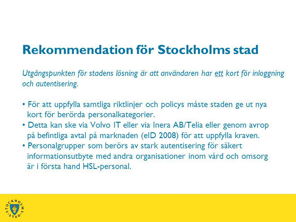 Rekommendation för Stockholms stad Utgångspunkten för stadens lösning är att användaren har ett kort för inloggning och autentisering.