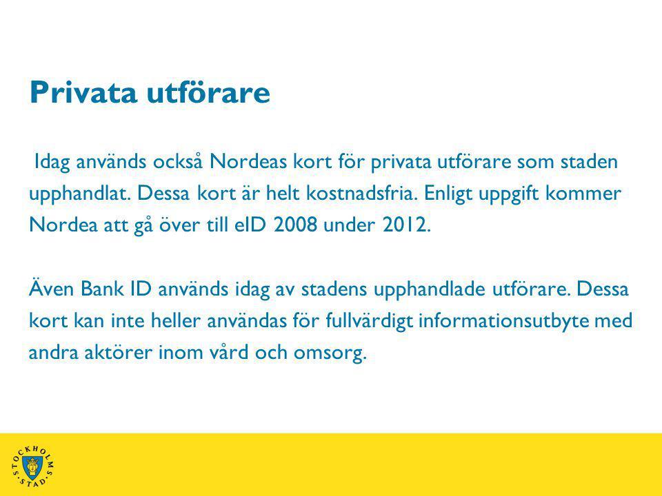 Privata utförare Idag används också Nordeas kort för privata utförare som staden upphandlat. Dessa kort är helt kostnadsfria. Enligt uppgift kommer No