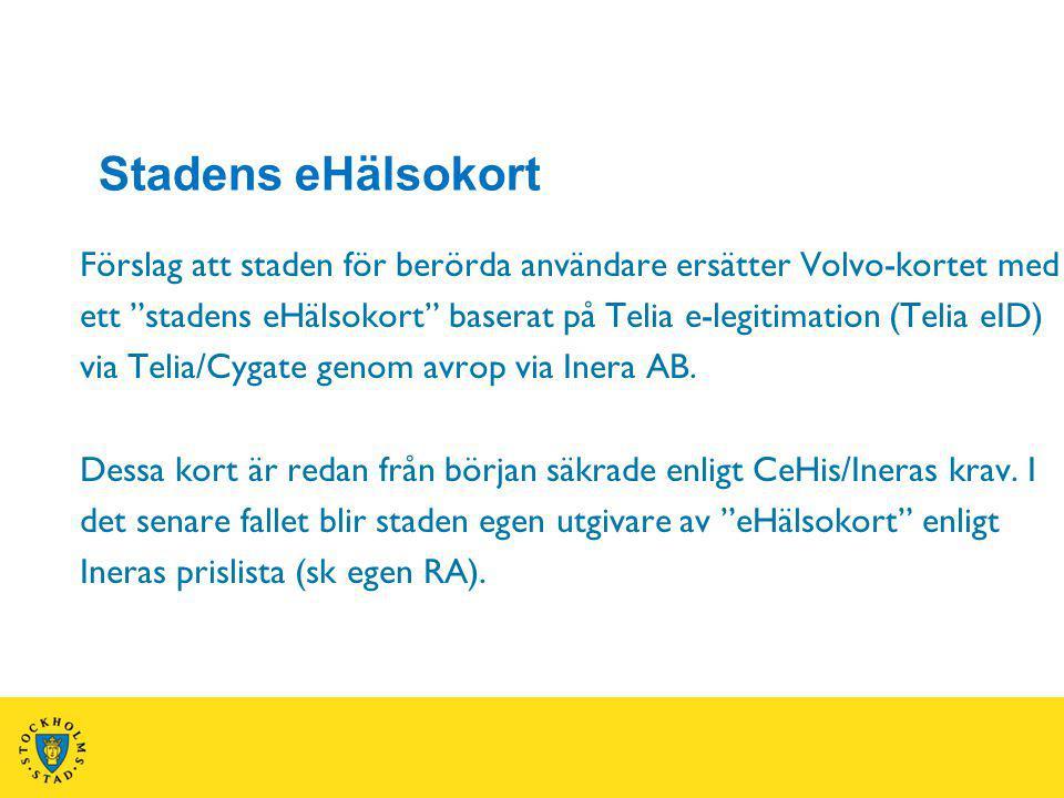 Förslag att staden för berörda användare ersätter Volvo-kortet med ett stadens eHälsokort baserat på Telia e-legitimation (Telia eID) via Telia/Cygate genom avrop via Inera AB.