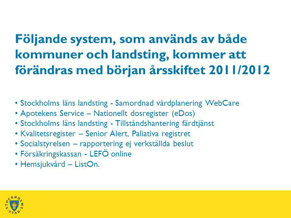 Följande system, som används av både kommuner och landsting, kommer att förändras med början årsskiftet 2011/2012 Stockholms läns landsting - Samordna
