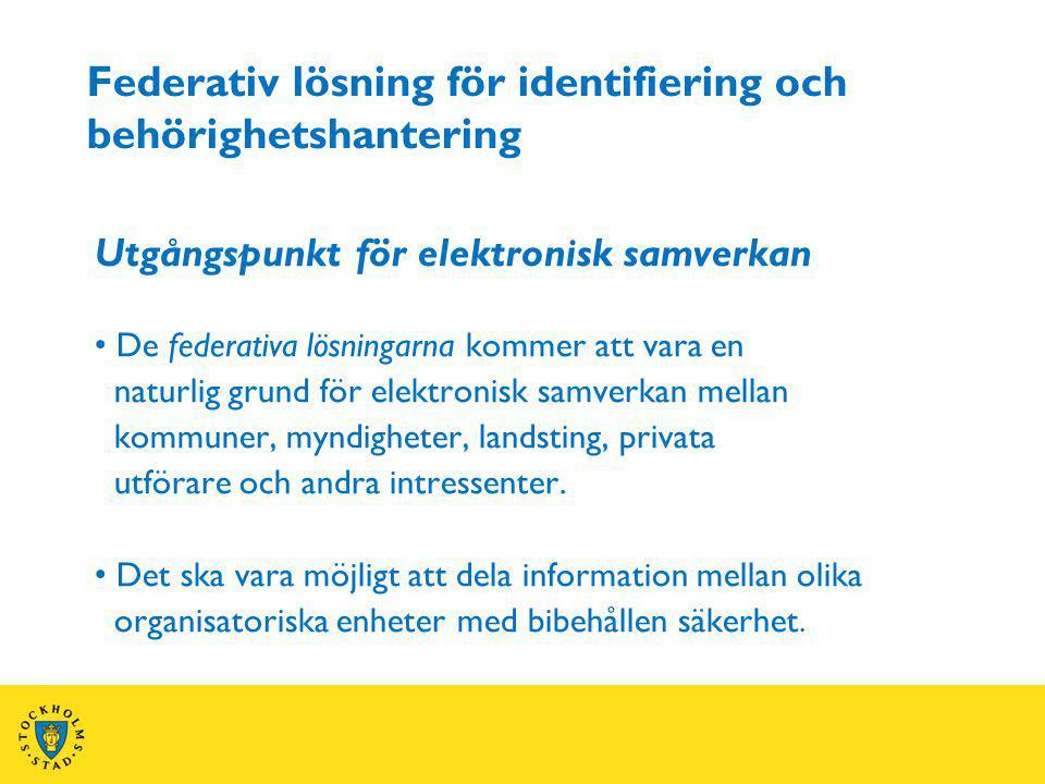 Federativ lösning för identifiering och behörighetshantering Utgångspunkt för elektronisk samverkan De federativa lösningarna kommer att vara en natur