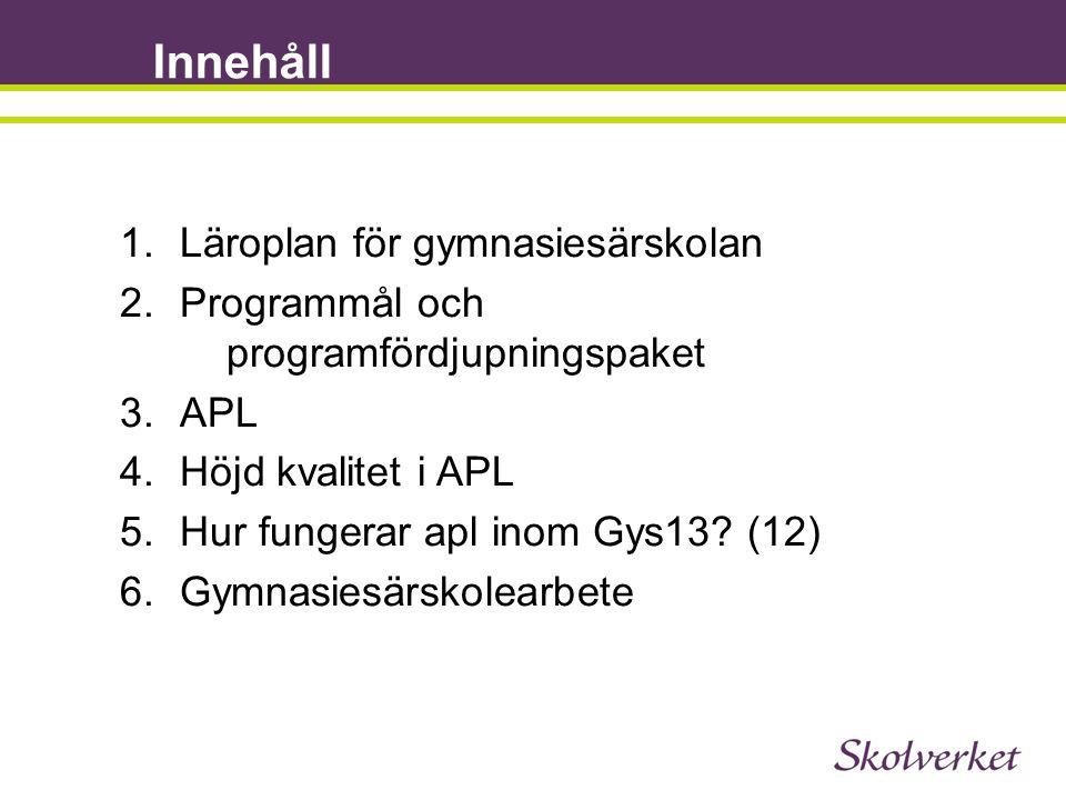 Innehåll 1.Läroplan för gymnasiesärskolan 2.Programmål och programfördjupningspaket 3.APL 4.Höjd kvalitet i APL 5.Hur fungerar apl inom Gys13? (12) 6.