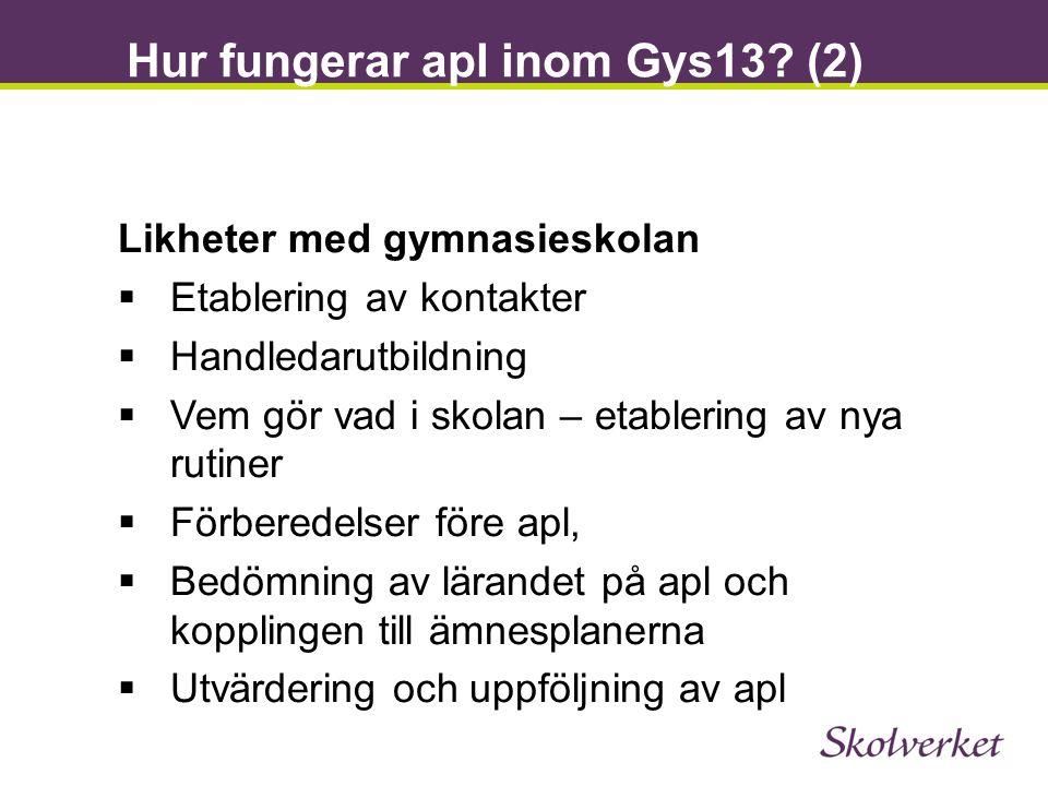 Hur fungerar apl inom Gys13? (2) Likheter med gymnasieskolan  Etablering av kontakter  Handledarutbildning  Vem gör vad i skolan – etablering av ny
