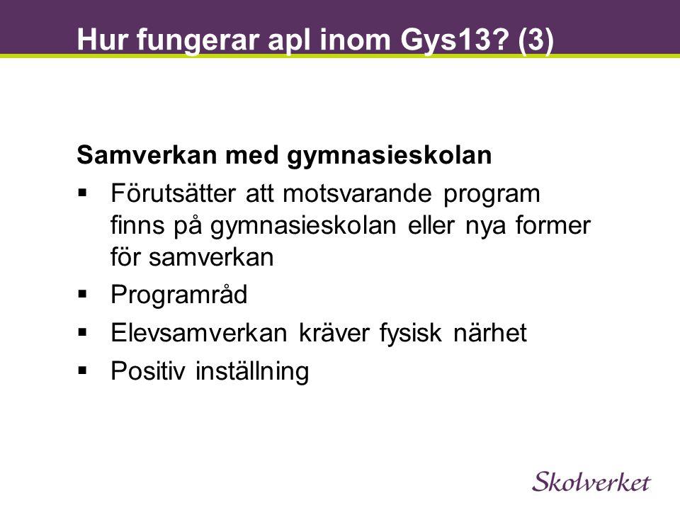 Hur fungerar apl inom Gys13? (3) Samverkan med gymnasieskolan  Förutsätter att motsvarande program finns på gymnasieskolan eller nya former för samve