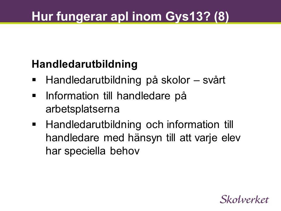 Hur fungerar apl inom Gys13? (8) Handledarutbildning  Handledarutbildning på skolor – svårt  Information till handledare på arbetsplatserna  Handle