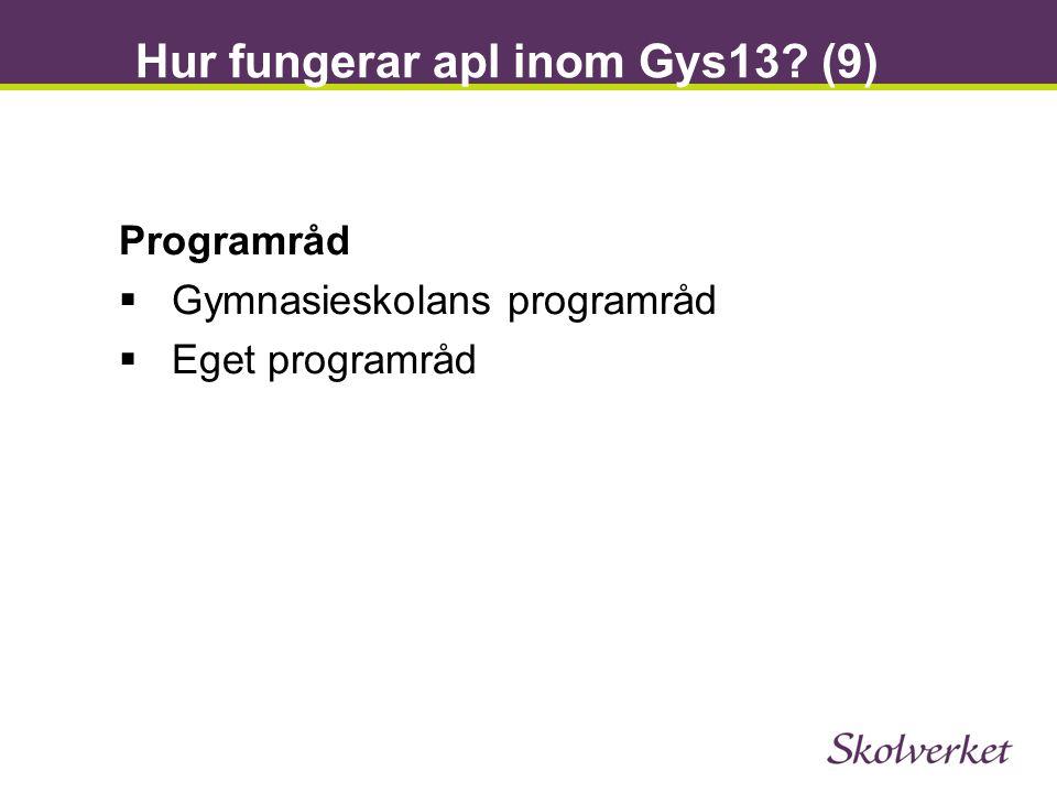 Hur fungerar apl inom Gys13? (9) Programråd  Gymnasieskolans programråd  Eget programråd