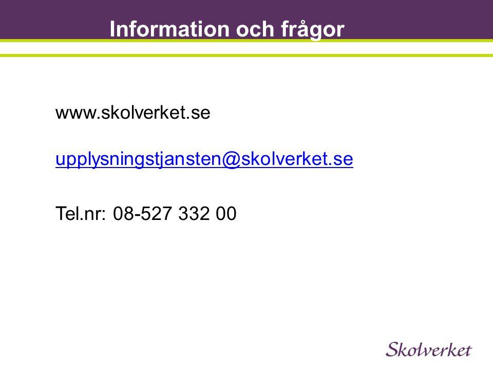 Information och frågor j www.skolverket.se upplysningstjansten@skolverket.se upplysningstjansten@skolverket.se Tel.nr: 08-527 332 00