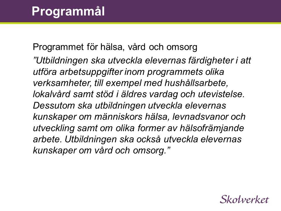 """Programmet för hälsa, vård och omsorg """"Utbildningen ska utveckla elevernas färdigheter i att utföra arbetsuppgifter inom programmets olika verksamhete"""