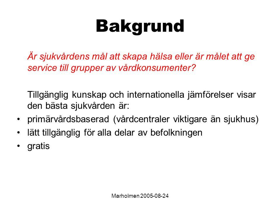 Marholmen 2005-08-24 Bakgrund Är sjukvårdens mål att skapa hälsa eller är målet att ge service till grupper av vårdkonsumenter.